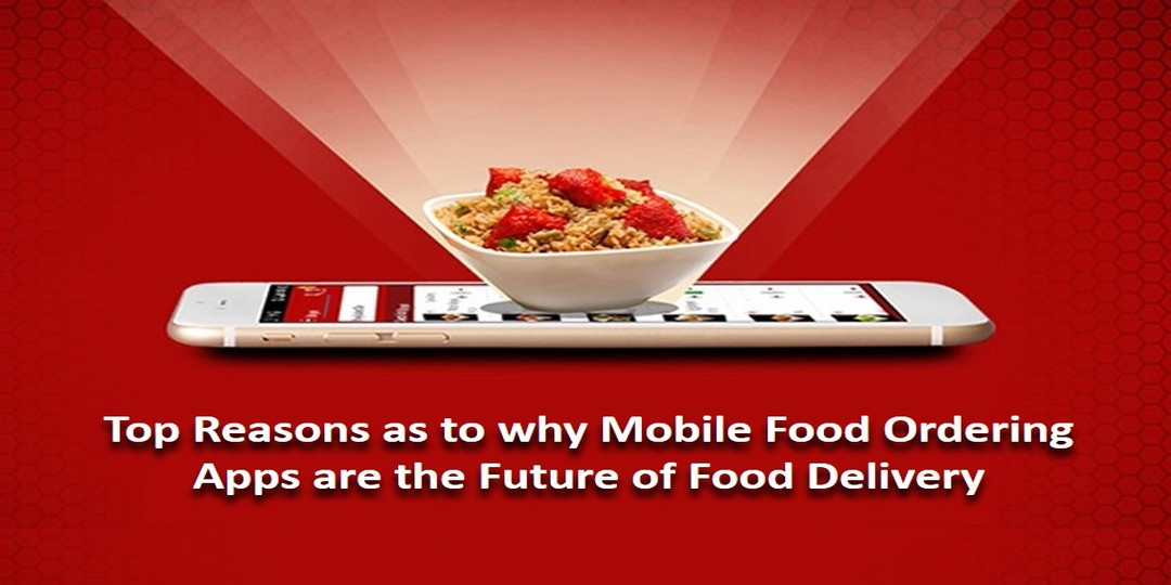 top reasons as to why mobile food ordering apps are the future of food delivery