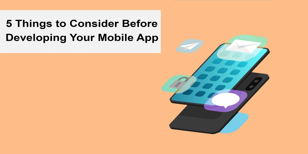 5 things to consider before developing your mobile app